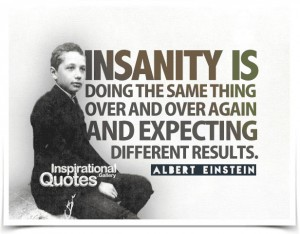 insanity-doing-same-thing-over&over